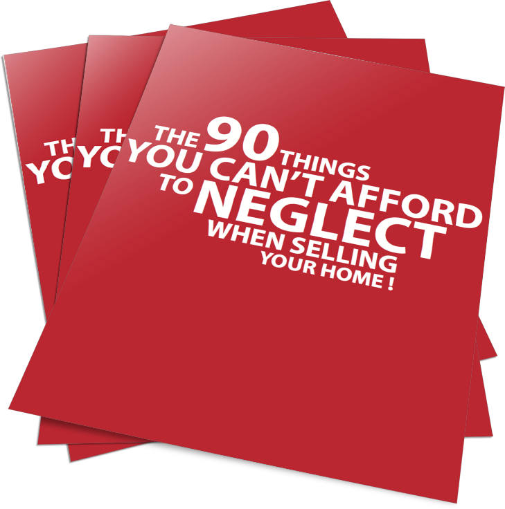 THE 90 THINGS YOU CAN'T AFFORD TO NEGLECT WHEN SELLING YOUR HOME !